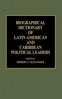 Book Biographical Dictionary Of Latin American And Caribbean Political Leaders by Robert J. Alexander