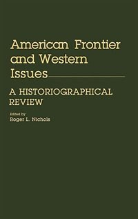 Book American Frontier And Western Issues: An Historiographical Review by Roger L. Nichols