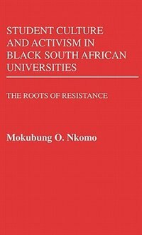 Book Student Culture And Activism In Black South African Universities: The Roots Of Resistance by Mokubung O. Nkomo