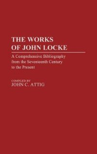 Book The Works of John Locke: A Comprehensive Bibliography from the Seventeenth Century to the Present by John C. Attig