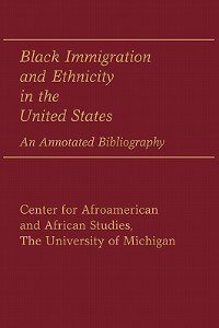 Book Black Immigration And Ethnicity In The United States: An Annotated Bibliography by .. Center for Afroamerican and African Stud