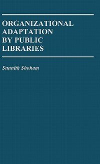 Book Organizational Adaptation by Public Libraries by Snunith Shoham