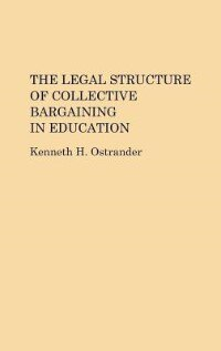 Book The Legal Structure of Collective Bargaining in Education by Kenneth H. Ostrander