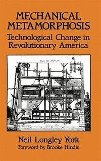 Book Mechanical Metamorphosis: Technological Change in Revolutionary America by Neil Longley York