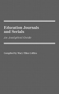 Book Education Journals And Serials: An Analytical Guide by Mary Ellen Collins