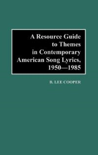 Book A Resource Guide to Themes in Contemporary American Song Lyrics, 1950-1985 by B. Lee Cooper