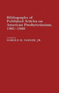 Book Bibliography of Published Articles on American Presbyterianism, 1901-1980 by Harold M. Parker
