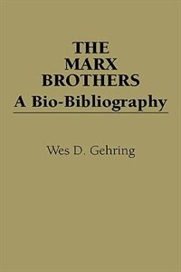 Book The Marx Brothers: A Bio-Bibliography by Wes D. Gehring