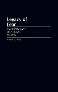 Book Legacy of Fear: American Race Relations to 1900 by Michael J. Cassity