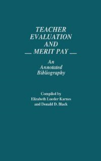 Book Teacher Evaluation And Merit Pay: An Annotated Bibliography by Elizabeth Lueder Karnes