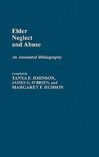 Book Elder Neglect And Abuse: An Annotated Bibliography by Tanya F. Johnson