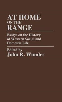 Book At Home On The Range: Essays On The History Of Western Social And Domestic Life by John R. Wunder