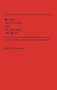 Book Rockin' The Classics And Classicizin' The Rock: A Selectively Annotated Discography by Janell R. Duxbury