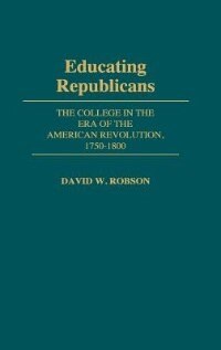 Book Educating Republicans: The College in the Era of the American Revolution, 1750-1800 by David W. Robson