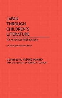 Book Japan Through Children's Literature: An Annotated Bibliography; Enlarged Second Edition by Yasuko Makino