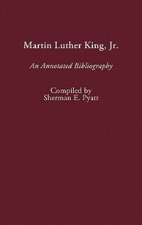 Book Martin Luther King, Jr.: An Annotated Bibliography by Sherman E. Pyatt
