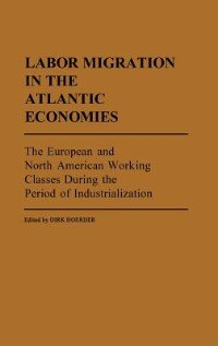 Book Labor Migration In The Atlantic Economies: The European And North American Working Classes During… by Dirk Hoerder