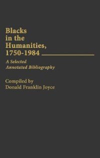 Book Blacks In The Humanities, 1750-1984: A Selected Annotated Bibliography by Donald F. Joyce