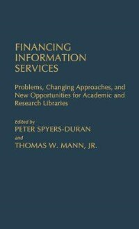Book Financing Information Services: Problems, Changing Approaches, And New Opportunities For Academic… by Peter Spyers-Duran