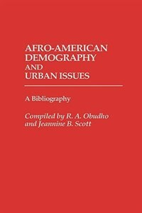 Book Afro-american Demography And Urban Issues: A Bibliography by Robert A. Obudho