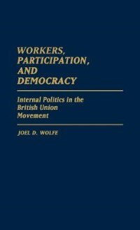 Workers, Participation, And Democracy: Internal Politics In The British Union Movement