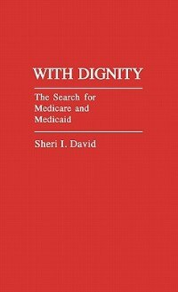 Book With Dignity: The Search for Medicare and Medicaid by Sheri I. David
