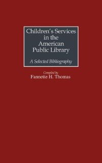 Book Children's Services in the American Public Library: A Selected Bibliography by Fannette H. Thomas