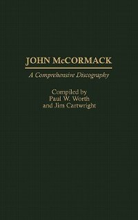 Book John McCormack: A Comprehensive Discography by Paul W. Worth