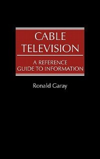 Book Cable Television: A Reference Guide to Information by Ronald Garay