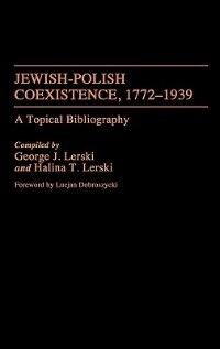 Book Jewish-polish Coexistence, 1772-1939: A Topical Bibliography by Jerzy J. Lerski