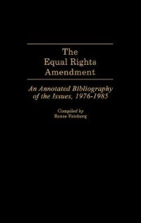 Book The Equal Rights Amendment: An Annotated Bibliography of the Issues, 1976-1985 by Renee Feinberg