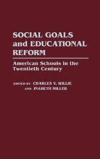 Book Social Goals And Educational Reform: American Schools In The Twentieth Century by Charles V. Willie