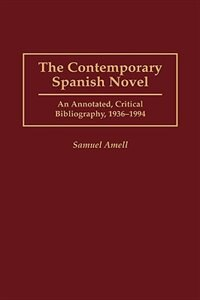 Book The Contemporary Spanish Novel: An Annotated, Critical Bibliography, 1936-1994 by Samuel Amell