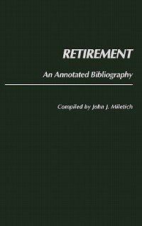 Book Retirement: An Annotated Bibliography by John J. Miletich