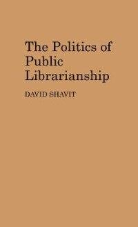 Book The Politics of Public Librarianship by David Shavit