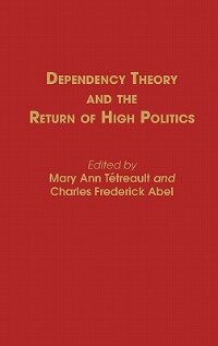 Book Dependency Theory And The Return Of High Politics: by Mary Ann Tetreault