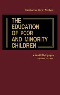 Book The Education Of Poor And Minority Children: A World Bibliography; Supplement, 1979-1985 by Meyer Weinberg