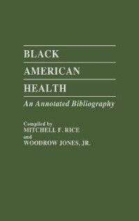 Book Black American Health: An Annotated Bibliography by Mitchell F. Rice