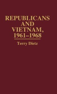 Book Republicans And Vietnam, 1961-1968 by Terry Dietz