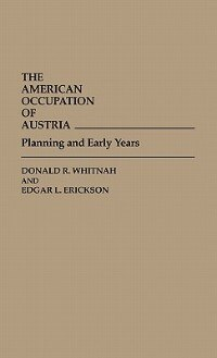 Book The American Occupation Of Austria: Planning And Early Years by Donald Robert Whitnah
