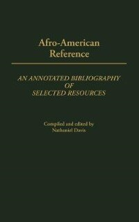 Book Afro-American Reference: An Annotated Bibliography of Selected Resources by Nathaniel Davis