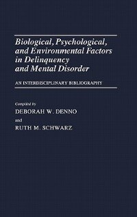 Book Biological, Psychological, And Environmental Factors In Delinquency And Mental Disorder: An… by Deborah W. Denno