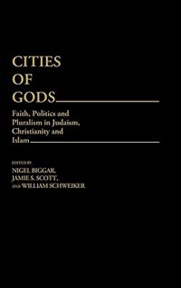 Book Cities Of Gods: Faith, Politics And Pluralism In Judaism, Christianity And Islam by Nigel Biggar