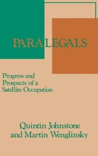 Book Paralegals: Progress And Prospects Of A Satellite Occupation by Quintin Johnstone