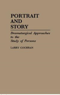Book Portrait And Story: Dramaturgical Approaches To The Study Of Persons by Larry Cochran