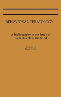 Book Behavioral Teratology: A Bibliography to the Study of Birth Defects of the Mind by Ernest L. Abel