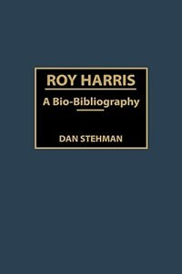Book Roy Harris: A Bio-Bibliography by Dan Stehman