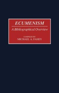 Book Ecumenism: A Bibliographical Overview by Michael A. Fahey