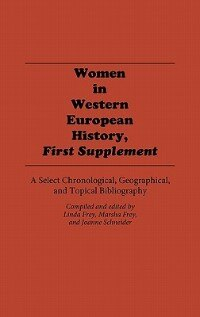 Book Women In Western European History, First Supplement: A Select Chronological, Geographical, And… by Linda Frey