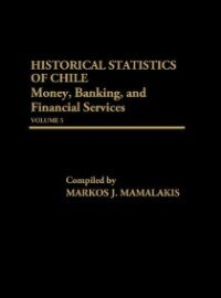 Book Historical Statistics Of Chile, Volume V: Money, Banking, And Financial Services by Markos J. Mamalakis